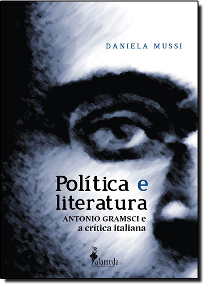 Política e Literatura: Antonio Gramsci e a Crítica Italiana, livro de Daniela Mussi