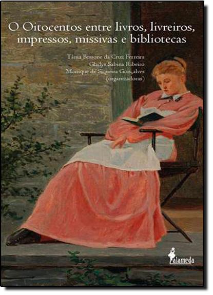 Oitocentos Entre Livros, Livreiros, Impressos, livro de Glagys Sabina Ribeiro