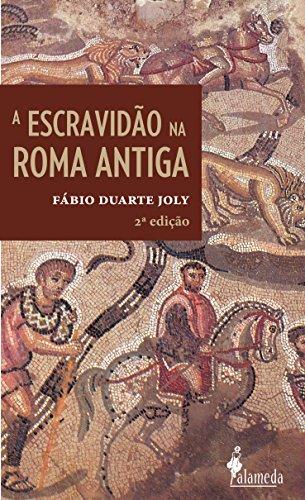 Escravidão na Roma Antiga, A 2ª edição, livro de Fábio Duarte Joly