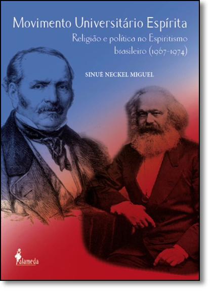 Movimento Universitário Espírita: Religião e Política no Espiritismo Brasileiro (1967 -  1974), livro de Sinue Neckel Miguel