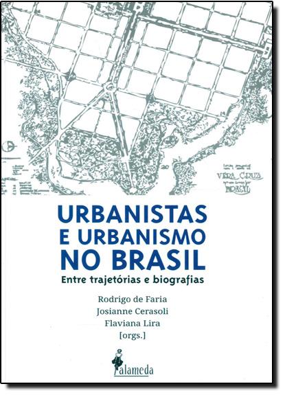 Urbanistas e Urbanismo no Brasil: Entre Trajetórias e Biografias, livro de Rodrigo de Faria