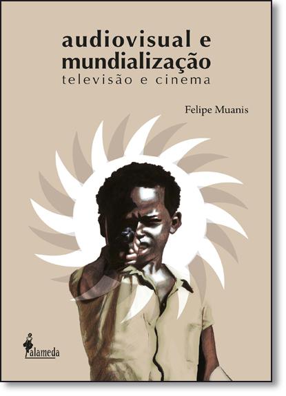 Audiovisual e Mundialização, livro de Felipe Muanis