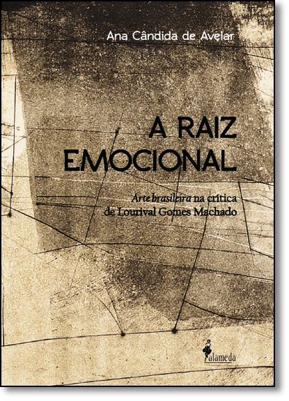 Raiz Emocional, A: Arte Brasileira na Crítica de Lourival Gomes Machado, livro de Ana Cândida de Avelar