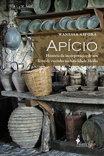 Apício - história da incorporação de um livro de cozinha na Alta Idade Média, livro de Wanessa Asfora