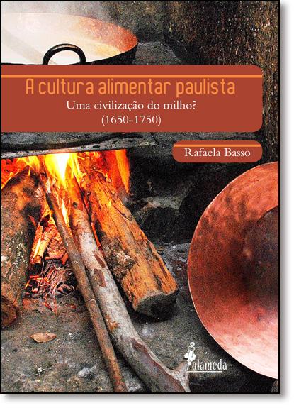 Cultura Alimentar Paulista, A: Uma Civilização do Milho? - (1650-1750), livro de Rafaela Basso