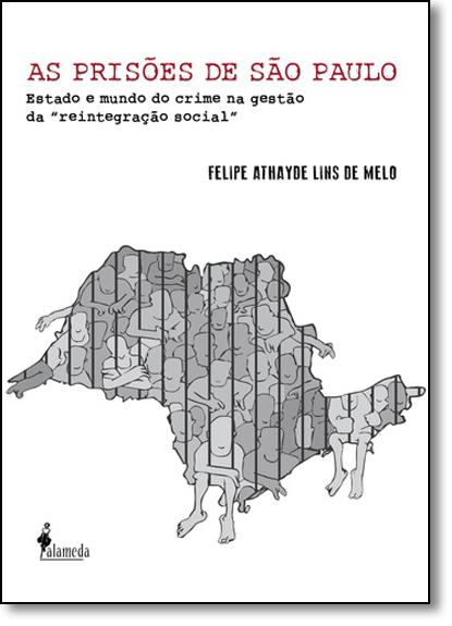 Prisões de São Paulo, As: Estado e Mundo do Crime na Gestao da Reintegração Social, livro de Felie Athayde Lins de Melo