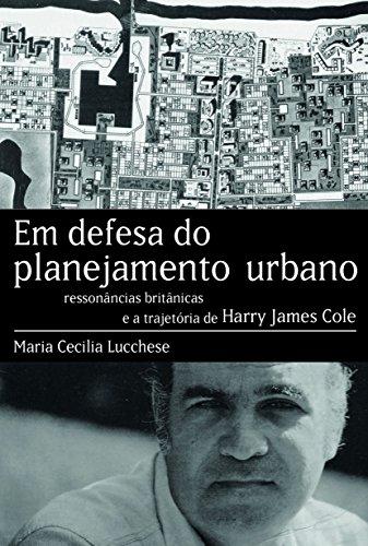 Em Defesa do Planejamento Urbano: Ressonâncias Britânicas e a Trajetória de Harry James Cole, livro de Maria Cecilia Lucchese