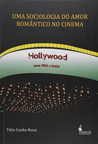 Uma sociologia do amor romântico no cinema, livro de Túlio Cunha Rossi