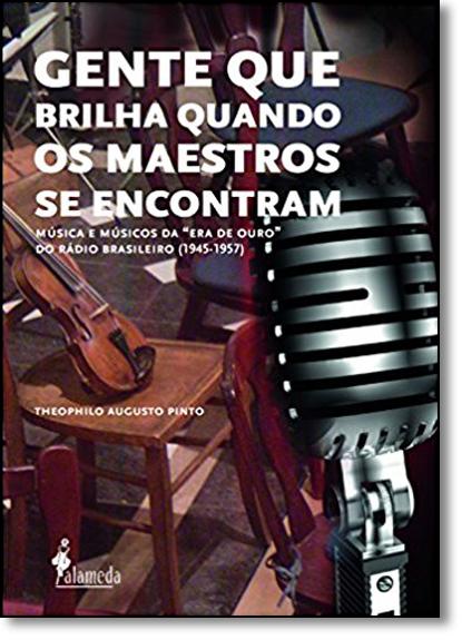 Gente que Brilha Quando os Maestros Se Encontram, livro de Theophilo Augusto Pinto