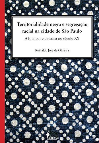 TERRITORIALIDADE NEGRA E SEGREGAÇÃO RACIAL NA CIDADE DE SÃO PAULO, livro de Reinaldo José de Oliveira