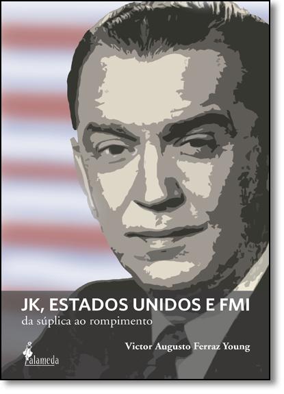 Jk, Estados Unidos e Fmi: Da Súplica ao Rompimento, livro de Victor Augusto Ferraz Young