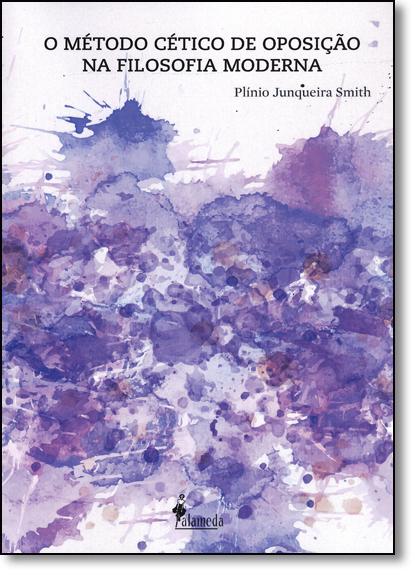 Método Cético de Oposição na Filosofia Moderna, O, livro de Plínio Junqueira Smith