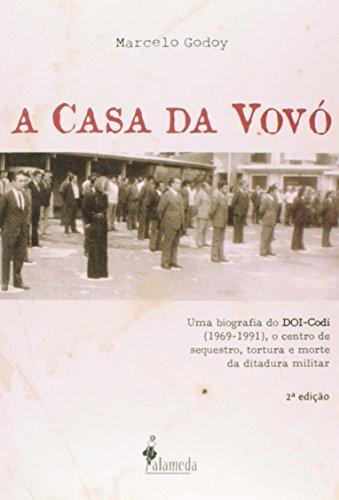 A Casa da Vovó. Uma Biografia do DOI-Codi 1969-1991, o Centro de Sequestro, Tortura e Morte da Ditadura Militar, livro de Marcelo Godoy