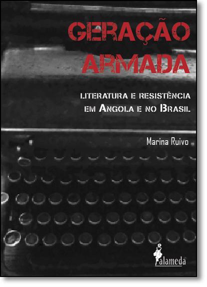 Geração Armada: Literatura e Resistência em Angola e no Brasil, livro de Marina Ruivo