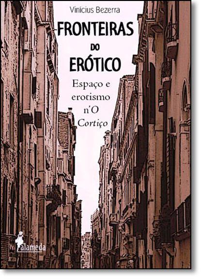Fronteiras do Erótico: Espaço e Erotismo no O Cortiço, livro de Vinícius Bezerra