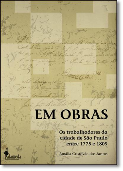 Em Obras: Os Trabalhadores da Cidade de Sao Paulo Entre 1775 e 1809, livro de Amália Cristovao dos Santos