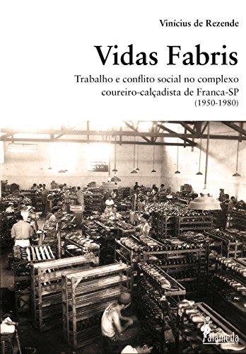 Vidas Fabris. Trabalho e Conflito Social no Complexo Coureiro-Calçadista de Franca-SP. 1950-1980, livro de Vinícius de Rezende