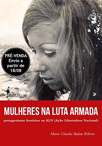 Mulheres na Luta Armada: Protagonismo Feminino na ALN (Ação Libertadora Nacional), livro de Maria Cláudia Badan Ribeiro