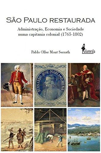 São Paulo Restaurada: Administração, Economia e Sociedade Numa Capitania Colonial (1765-1802), livro de Pablo Oller Mont Serrath