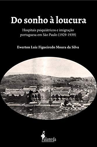Do Sonho à Loucura: Hospitais Psiquiátricos e Imigração Portuguesa em São Paulo (1929-1939), livro de Ewerton Luiz Figueiredo Moura da Silva