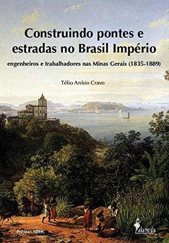 Construindo Pontes e Estradas no Brasil Império, livro de Télio Anísio Cravo