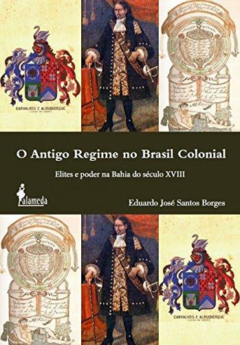 O Antigo Regime no Brasil Colonial. Elites e Poder na Bahia do Século XVIII, livro de Eduardo José Santos Borges