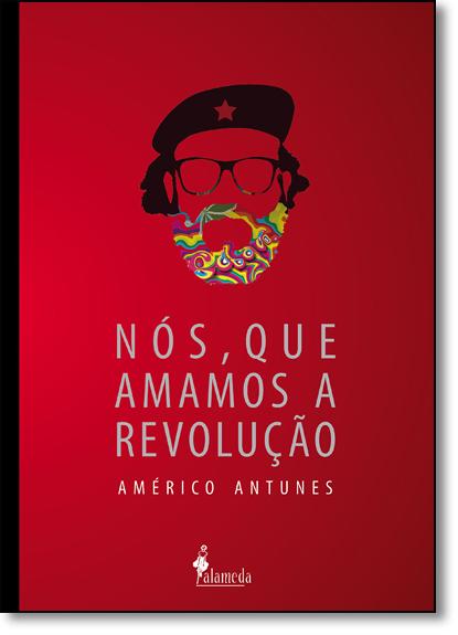 Nós, que Amamos a Revolução, livro de Américo Antunes