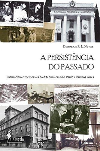 A Persistência do Passado: Patrimônio e Memoriais da Ditadura em São Paulo e Buenos Aires, livro de Deborah R. L. Neves