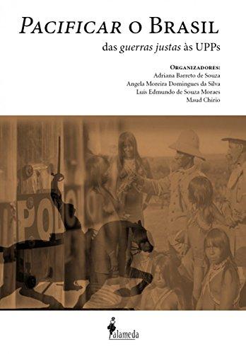 Pacificar o Brasil. Das Guerras Justas às UPPS, livro de Adriana Barreto de Souza