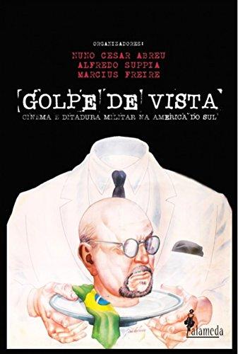 Golpe de Vista: Cinema e Ditadura Militar na América do Sul, livro de