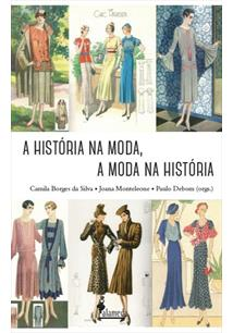 A história na moda, a moda na história, livro de Camila Borges da Silva, Joana Monteleone, Paulo Debom (orgs.)