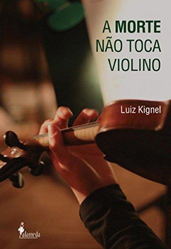 A morte não toca violino, livro de Luiz Kignel