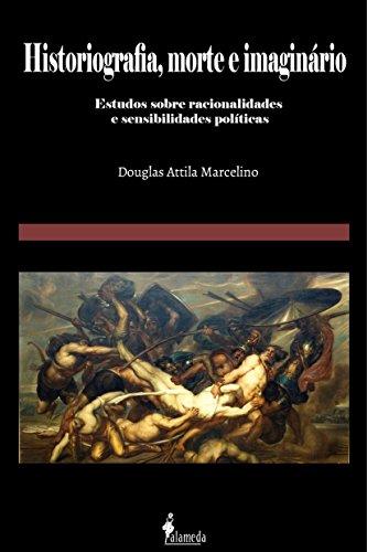 HISTORIOGRAFIA, MORTE E IMAGINÁRIO, livro de Douglas Atilla Marcelino