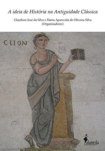 A Ideia de História na Antiguidade Clássica, livro de Glaydson José da Silva, Maria Aparecida de Oliveira Silva (orgs.)