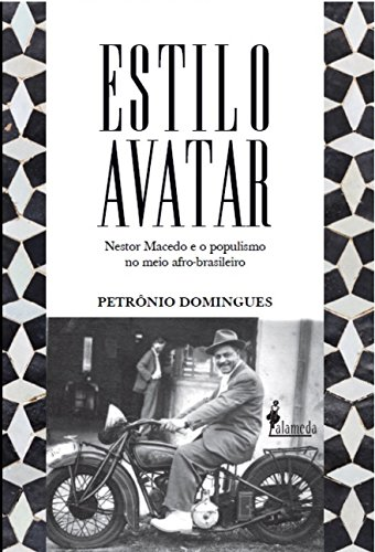 Estilo Avatar. Nestor Macedo e o Populismo no Meio Afro-Brasileiro, livro de Petrônio Domingues