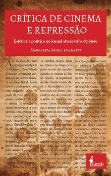 Crítica de cinema e repressão - Estética e política no jornal alternativo Opinião, livro de Margarida Maria Adamatti