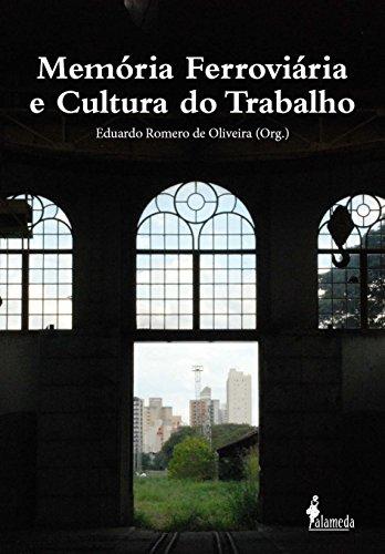 Memória Ferroviária e Cultura do Trabalho-, livro de Eduardo Romero De Oliveira