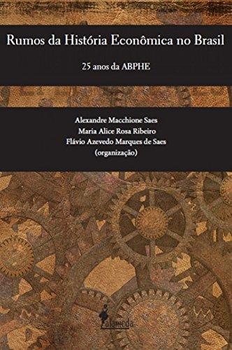 Rumos da História Econômica no Brasil: 25 Anos da ABPHE, livro de Flávio Azevedo Marques Saes