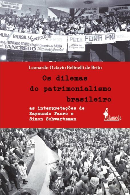 Os dilemas do patrimonialismo brasileiro: as interpretações de Raymondo Faoro e Simon Schwartzman, livro de Leonardo Octavio Belinelli de Brito