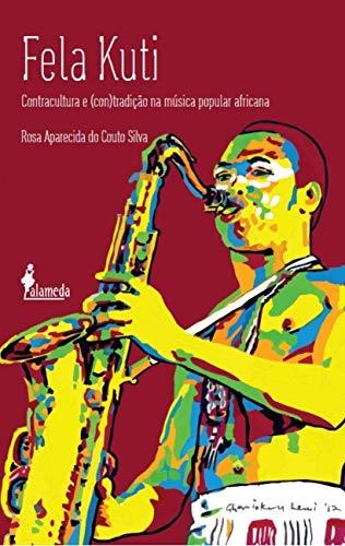 Fela Kuti: Contracultura e (con)tradição na Música Popular Africana, livro de Rosa Aparecida do Couto Silva
