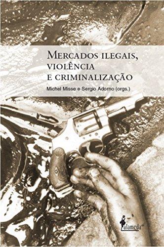 Mercados Ilegais, Violência e Criminalização, livro de