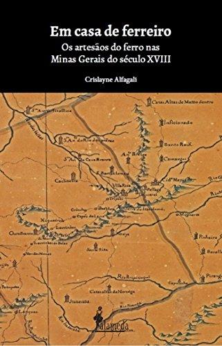 Em Casa de Ferreiro. Os Artesãos do Ferro nas Minas Gerais do Século XVIII, livro de Crislayne Alfagali
