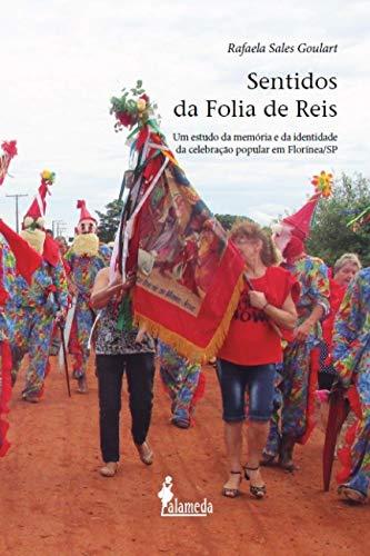 Sentidos da Folia de Reis: um Estudo da Memória e da Identidade da Celebração Popular em Florínea/SP, livro de Rafaela Sales Goulart