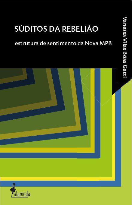 Súditos da rebelião - Estrutura de sentimento da Nova MPB, livro de Vanessa Vilas Bôas Gatti