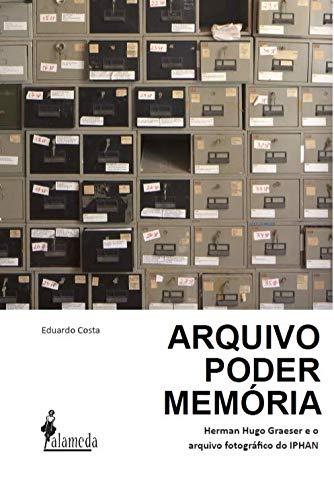 Arquivo, Poder, Memória: Herman Hugo Graeser e o Arquivo Fotográfico do IPHAN, livro de Eduardo Costa