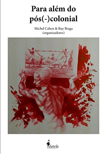 Para Além do Pós (-) Colonial, livro de Michel Cahen, Ruy Braga