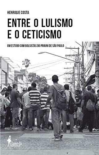 Entre o Lulismo e o Ceticismo: um Estudo com Bolsistas do Prouni de São Paulo, livro de Henrique Costa
