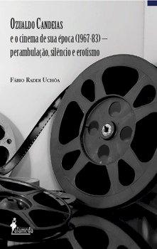 Ozualdo Candeias e o cinema de sua época (1967-83) - Perambulação, silêncio e erotismo, livro de Fábio Raddi Uchôa