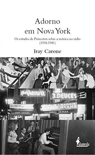Adorno em Nova York: os Estudos de Princeton Sobre a Música no Rádio (1938-1941), livro de Iray Carone