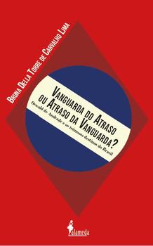Vanguarda do atraso ou atraso da vanguarda? Oswald de Andrade e os teimosos destinos do Brasil, livro de Bruna Della Torre de Carvalho Lima